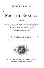 Independent Fourth Reader: Containing a Practical Treatise on Elocution, Illustrated with Diagrams ...