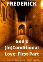 God´s (in)conditional Love: First Part