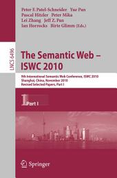 The Semantic Web - ISWC 2010: 9th International Semantic Web Conference, ISWC 2010, Shanghai, China, November 7-11, 2010, Revised Selected Papers, Part 1