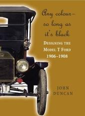 Any Colour - So Long as It's Black: Designing the Model T Ford, 1906-1908