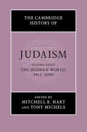The Cambridge History of Judaism  Volume 8  The Modern World  1815   2000 PDF