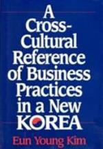 A Cross-cultural Reference of Business Practices in a New Korea