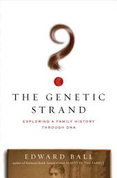 The Genetic Strand: Exploring a Family History Through DNA