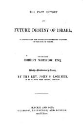 The Past History and Future Destiny of Israel, as Unfolded in the Eighth and Succeeding Chapters of the Book of Daniel ... With a Preliminary Essay by ... J. G. Lorimer