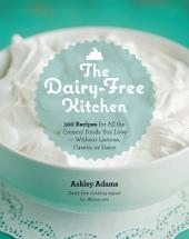 The Dairy-Free Kitchen: 100 Recipes for all the Creamy Foods You Love--Without Lactose, Casein, or Dairy