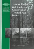 Timber Production and Biodiversity Conservation in Tropical Rain Forests PDF