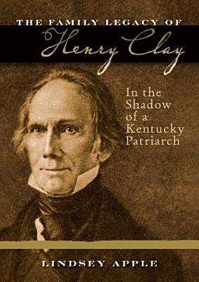 The Family Legacy of Henry Clay PDF
