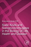 Sialic Acids and Sialoglycoconjugates in the Biology of Life  Health and Disease