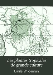 Les plantes tropicales de grande culture: café, cacao, cola, vanille, caoutchouc