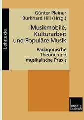 Musikmobile, Kulturarbeit und Populäre Musik: Pädagogische Theorie und musikalische Praxis