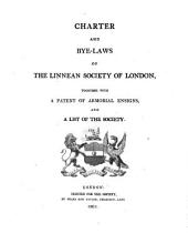 Charter and Bye-laws of the Linnean Society of London: Together with a Patent of Armorial Ensigns, and a List of the Society