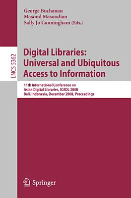 Digital Libraries  Universal and Ubiquitous Access to Information PDF
