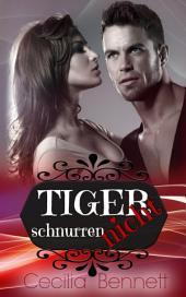 Tiger schnurren nicht: Erotischer Liebesroman