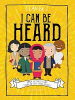 I Can Be Heard: Brave Activists Who Stood Up for Their Beliefs