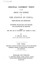 Original Sanskrit texts on the origin and history of the people of India, their religion and institutions: The Vedas : opinions of their authors and of later Indian writers on their origin, inspiration, and authority, Volume 1