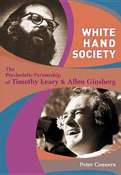 White Hand Society: The Psychedelic Partnership of Timothy Leary & Allen Ginsberg