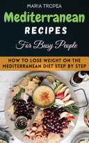 MEDITERRANEAN RECIPES FOR BUSY PEOPLE