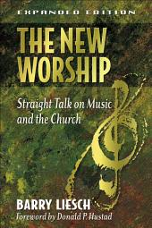 The New Worship: Straight Talk on Music and the Church