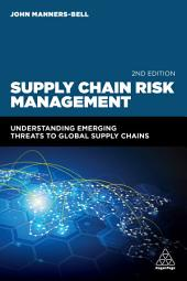Supply Chain Risk Management: Understanding Emerging Threats to Global Supply Chains, Edition 2