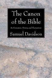 The Canon of the Bible: Its Formation, History and Fluctuations