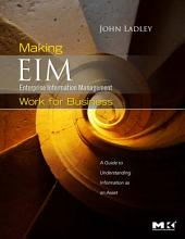 Making Enterprise Information Management (EIM) Work for Business: A Guide to Understanding Information as an Asset