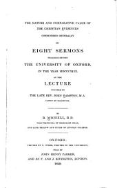 The Nature and Comparative Value of the Christian Evidences: Considered Generally in Eight Sermons Preached Before the University of Oxford, in the Year MDCCCXLIX., at the Lecture Founded by the Late Rev. John Bampton