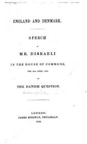 England and Denmark: Speech of Mr. Disraeli in the House of Commons the 19th April 1848 on the Danish Question