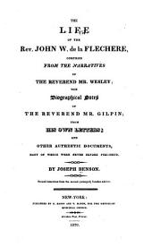 The life of the Rev. John W. de la Flechere: compiled from the narratives of the Reverend Mr. Wesley; the biographical notes of the Reverend Mr. Gilpin; from his own letters; and other authentic documents, many of which were never before published