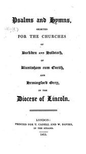 Psalms and Hymns, selected for the Churches of Buckden and Holbeach, of Bluntisham cum Earith, and Hemingford Grey, in the diocese of Lincoln. [Compiled by Edward Maltby, Richard Tillard and Joseph Staines Banks.]