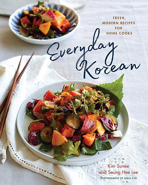 Download Everyday Korean  Fresh  Modern Recipes for Home Cooks Book