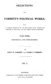 "Selections from Cobbett's Political Works: Being a Complete Abridgement of the 100 Volumes which Comprise the Writings of ""Porcupine"" and the ""Weekly Political Register."" With Notes, Historical and Explanatory, Volume 5"