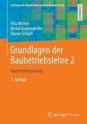 Grundlagen der Baubetriebslehre 2: Baubetriebsplanung, Ausgabe 2