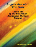 Angels Are with You Now: Book VII of the Collection Archangel Michael Speaks