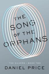 The Song of the Orphans: The Silvers Book Two