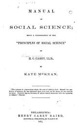"Manual of Social Science: Being a Condensation of the ""Principles of Social Science"" of H.C. Carey, LL.D."