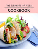 The Elements Of Pizza Cookbook PDF