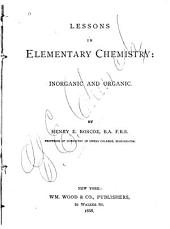 Lessons in Elementary Chemistry: Inorganic and Organic