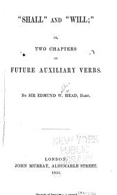 """Shall,"" and ""Will"": Or, Two Chapters on Future Auxiliary Verbs"