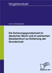Die Sicherungsgrundschuld im deutschen Recht und im polnischen Gesetzentwurf zur Einführung der Grundschuld