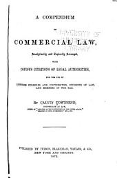 A Compendium of Commercial Law: Alaytically and Topically Arranged, with Copious Citations of Legal Authories