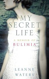 My Secret Life: A Memoir of Bulima