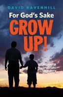 For God's Sake, Grow Up!