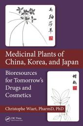 Medicinal Plants of China, Korea, and Japan: Bioresources for Tomorrow's Drugs and Cosmetics