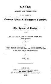 Cases Argued and Determined in the Courts of Common Pleas & Exchequer Chamber, and in the House of Lords: From Michaelmas Term, 1831, to [Trinity Term, 1834], Volume 4