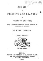 The Art of Painting and Drawing in Coloured Crayons  Being a Course of Instruction for the Execution of Portraiture and Landscape     Fourth Edition PDF