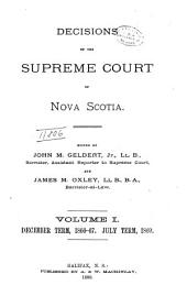 The Nova Scotia Reports ...: Containing Reports of Cases Argued and Determined in the Supreme Court of Nova Scotia, Volume 1; Volume 7