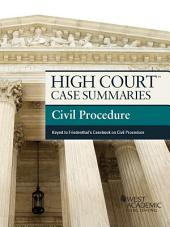 High Court Case Summaries on Civil Procedure, Keyed to Friedenthal, 11th: Edition 11