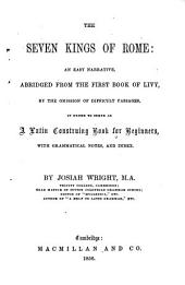 The Seven Kings of Rome: an Easy Narrative, Abridged from the First Book of Livy ... to Serve as a Latin Construing Book for Beginners, with Grammatical Notes and Index. By J. Wright