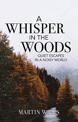 A Whisper in the Woods  Quiet Escapes in a Noisy World