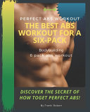 Perfect Abs Workout The Best Abs Workout For A Six Pack Bodybuilding 6 Pack Abs Workout Discover The Secret of How ToGet Perfect Abs  PDF